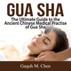Gua Sha: The Ultimate Guide to the Ancient Chinese Medical Practise of Gua Sha - Gaquh M. Chen