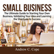 Small Business: The Ultimate Guide to Starting Your Own Business, Validating Your Idea and Learning the Shortcuts to Success - Andrew C. Cope