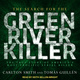 The Search for the Green River Killer: The True Story of America's Most Prolific Serial Killer - Carlton Smith, Tomas Guillen