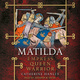 Matilda: Empress, Queen, Warrior - Catherine Hanley