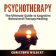 Psychotherapy: The Ultimate Guide to Cognitive Behavioral Therapy Healing - Christoph Wilbert