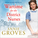 Wartime for the District Nurses - Annie Groves