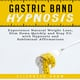 Gastric Band Hypnosis: Experience Natural Weight Loss, Slim Down Quickly and Stay Fit with Hypnosis and Subliminal Affirmations - Elizabeth Snow