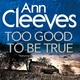 Too Good To Be True - Ann Cleeves