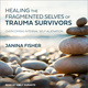Healing the Fragmented Selves of Trauma Survivors: Overcoming Internal Self-Alienation - Janina Fisher