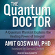 The Quantum Doctor: A Quantum Physicist Explains the Healing Power of Integral - Awit Goswami