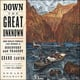 Down the Great Unknown: John Wesley Powell's 1869 Journey of Discovery and Tragedy Through the Grand Canyon - Edward Dolnick