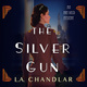 The Silver Gun - L.A. Chandlar