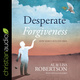 Desperate Forgiveness: How Mercy Sets You Free - Al Robertson, Lisa Robertson