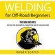 Welding for Off-Road Beginners - Roger Scates