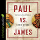 Paul Vs. James: What've We've Been Missing in the Faith and Works Debate - Chris Bruno