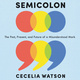 Semicolon: The Past, Present and Future of a Misunderstood Mark - Cecelia Watson