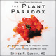 The Plant Paradox: The Hidden Dangers in 'Healthy' Foods That Cause Disease and Weight Gain - Steven R Gundry