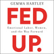 Fed Up: Emotional Labor, Women, and the Way Forward - Gemma Hartley