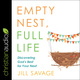 Empty Nest, Full Life: Discovering God's Best for Your Next - Jill Savage