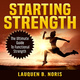 Starting Strength: The Ultimate Guide To Functional Strength - Lauquen B. Noris