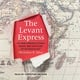 The Levant Express - Micheline R. Ishay