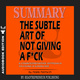 Summary of The Subtle Art of Not Giving a F*ck: A Counterintuitive Approach to Living a Good Life by Mark Manson - Readtrepreneur Publishing
