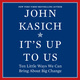 It's Up to Us: Ten Little Ways We Can Bring About Big Change - John Kasich