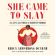 She Came to Slay: The Life and Times of Harriet Tubman - Erica Armstrong Dunbar