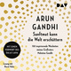 Sanftmut kann die Welt erschüttern: 150 inspirierende Weisheiten meines Großvaters Mahatma Gandhi - Arun Gandhi