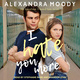 I Hate You More - Alexandra Moody