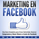 Marketing en Facebook: Una Guía Completa para Crear Autoridad, Generar Compromiso y Hacer Dinero a través de Facebook (Libro en Español/Facebook Marketing Spanish Book Version) - Mark Smith