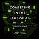 Competing in the Age of AI: Strategy and Leadership When Algorithms and Networks Run the World - Karim R. Lakhani, Marco Iansiti