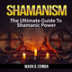 Shamanism: The Ultimate Guide To Shamanic Power - Mark G. Cowan
