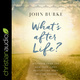 What's After Life? - John Burke