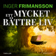 Ett mycket bättre liv - Inger Frimansson