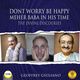 Don't Worry Be Happy: Meher Baba In His Time – The Divine Discourses - Geoffrey Giuliano