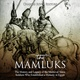 The Mamluks: The History and Legacy of the Medieval Slave Soldiers Who Established a Dynasty in Egypt - Charles River Editors