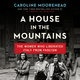 A House in the Mountains: The Women Who Liberated Italy from Fascism - Caroline Moorehead