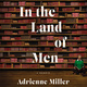 In the Land of Men - Adrienne Miller