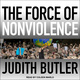 The Force of Nonviolence: An Ethico-Political Bind - Judith Butler