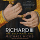Richard III: The Self-Made King - Michael Hicks