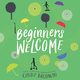 Beginners Welcome - Cindy Baldwin