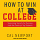 How to Win at College: Surprising Secrets for Success from the Country's Top Students - Cal Newport