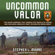 Uncommon Valor: The Recon Company that Earned Five Medals of Honor and Included America's Most Decorated Green Beret - Stephen L. Moore
