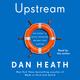Upstream - Dan Heath