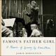 Famous Father Girl: A Memoir of Growing Up Bernstein - Jamie Bernstein