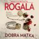 Dobra Matka - Małgorzata Rogala
