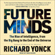 Future Minds: The Rise of Intelligence, from the Big Bang to the End of the Universe - Richard Yonck