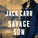 Savage Son: A Thriller - Jack Carr