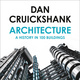 Architecture: A History in 100 Buildings - Dan Cruickshank