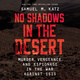 No Shadows in the Desert: Murder, Espionage, Vengeance, and the Untold Story of the Destruction of ISIS - Samuel M. Katz