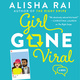 Girl Gone Viral: A Novel - Alisha Rai