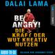 Be Angry - Die Kraft der Wut kreativ nutzen - Dalai Lama