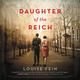 Daughter of the Reich: A Novel - Louise Fein